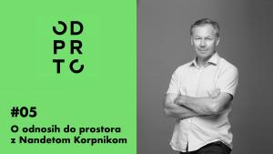 podkast odprto 05 o odnosih do prostora Nande Korpnik